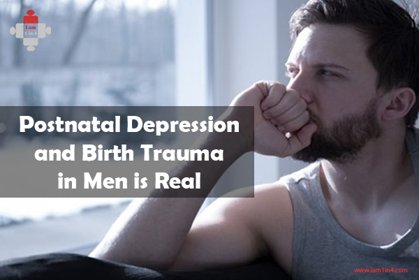 Postnatal Depression and Birth Trauma in Men is Real