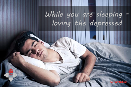 While you are sleeping ... loving the depressed