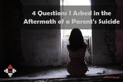 4 questions I asked in the aftermath of a parents suicide