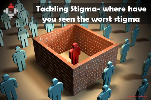 Tackling Stigma- where have you seen the worst stigma