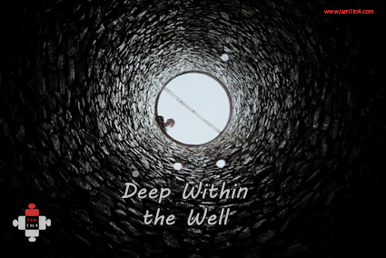 deep within the well