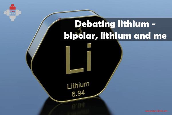 Debating lithium - bipolar, lithium and me