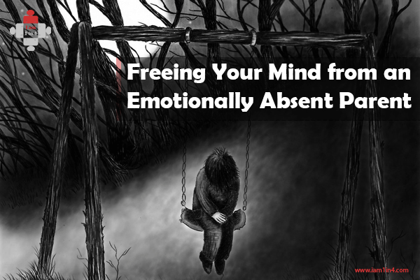 Freeing Your Mind from an Emotionally Absent Parent