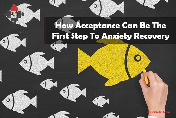 How Acceptance Can Be The First Step To Anxiety Recovery