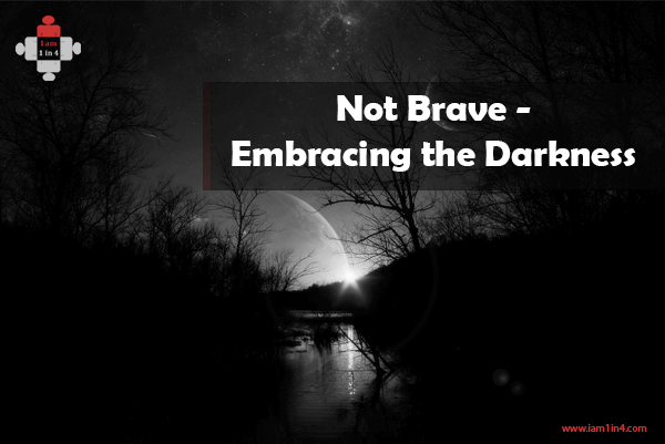 Not Brave - Embracing the Darkness