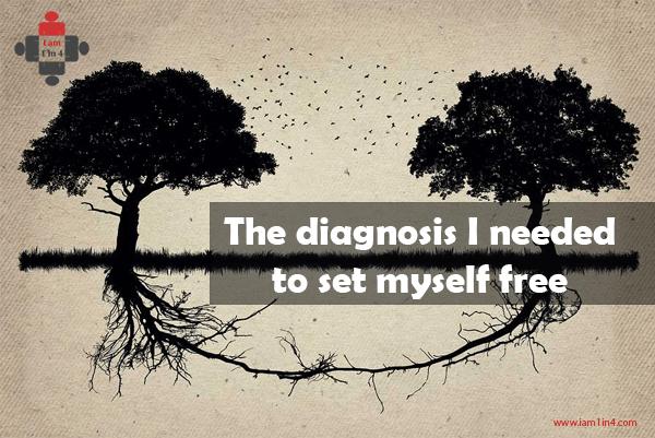 The diagnosis I needed to set myself free