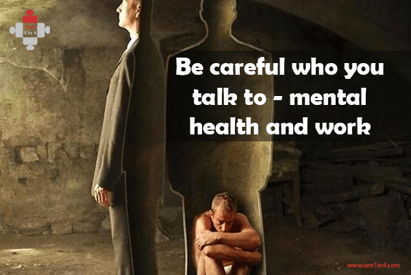 Be careful who you talk to - mental health and work