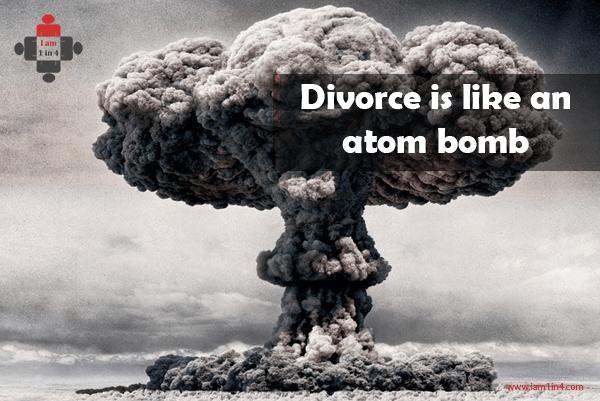 Divorce is like an atom bomb