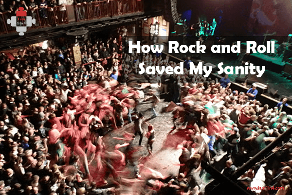 How Rock and Roll Saved My Sanity