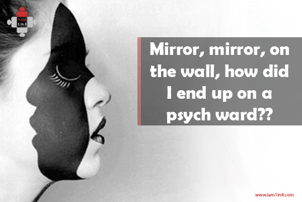Mirror, mirror, on the wall, how did I end up on a psych ward