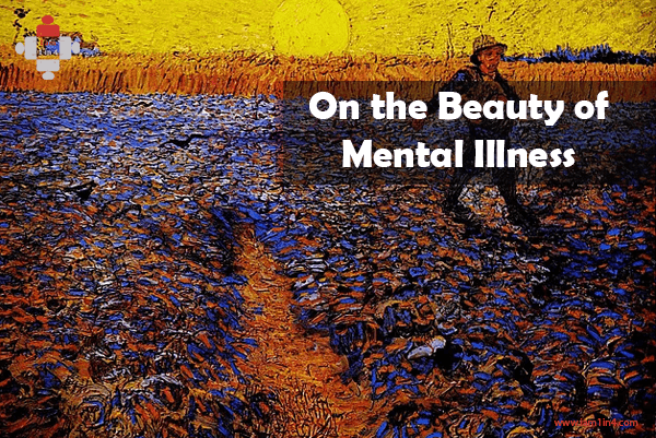 On the Beauty of Mental Illness