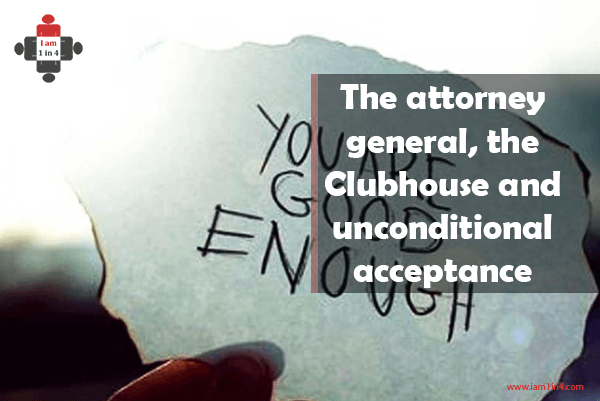 The attorney general, the Clubhouse and unconditional acceptance