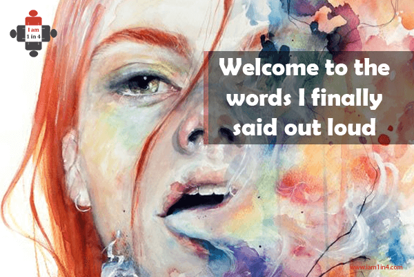 Welcome to the words I finally said out loud