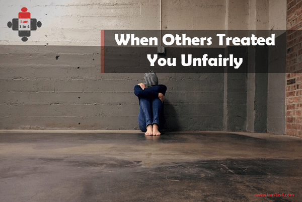 When Others Treated You Unfairly