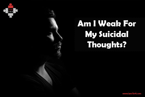 Am I Weak For My Suicidal Thoughts?