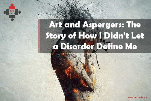 Art and Aspergers: The Story of How I Didn't Let a Disorder Define Me