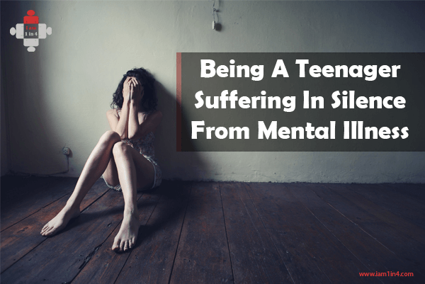 Being A Teenager Sucks. Being A Teenager Suffering In Silence From Mental Illness Sucks Even More