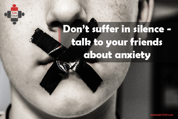 Don't suffer in silence - talk to your friends about anxiety