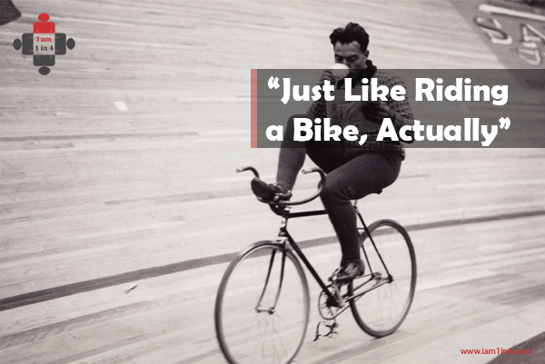 """Just like riding a bike, actually"""