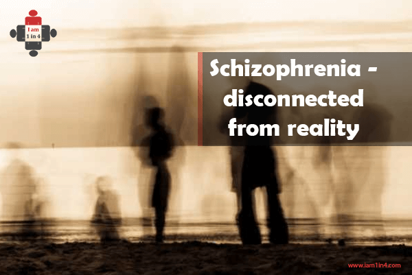 Schizophrenia - disconnected from reality