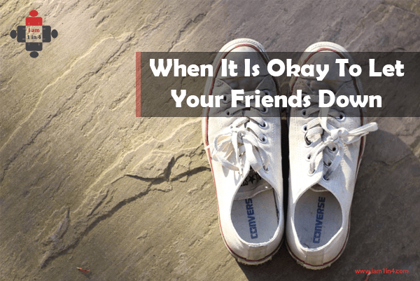 When It Is Okay To Let Your Friends Down