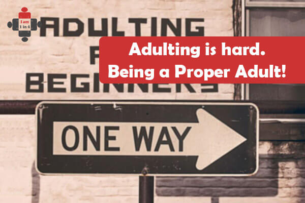 Adulting is hard. Being a Proper Adult!