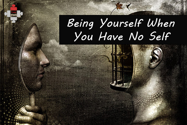 Being Yourself When You Have No Self