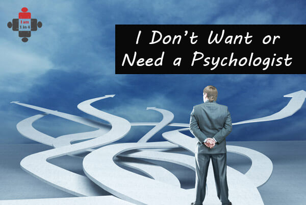 I Don't Want or Need a Psychologist! going to therapy
