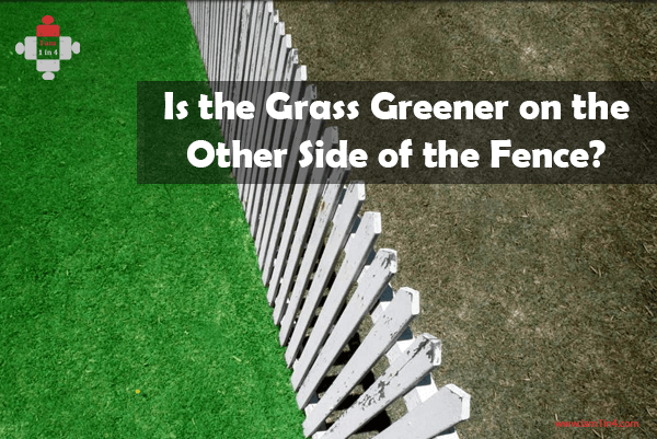Is the Grass Greener on the Other Side of the Fence