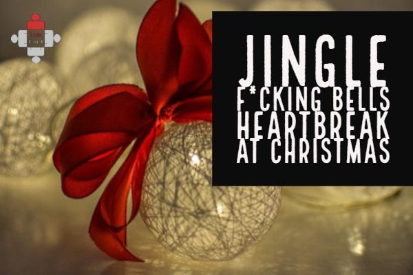 Jingle F*cking Bells - Heartbreak at Christmas
