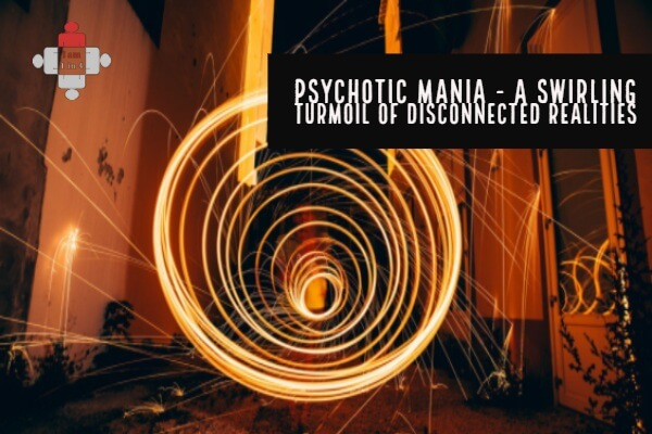 Psychotic mania - a swirling turmoil of disconnected realities