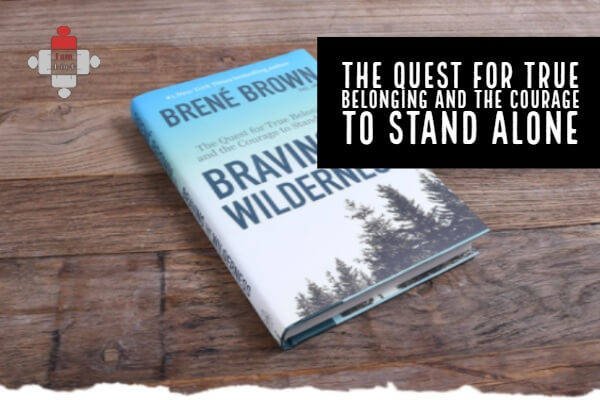 Review of Brené Brown's Braving the Wilderness: The Quest for True Belonging and the Courage to Stand Alone