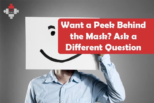 Want a Peek Behind the Mask? Ask a Different Question