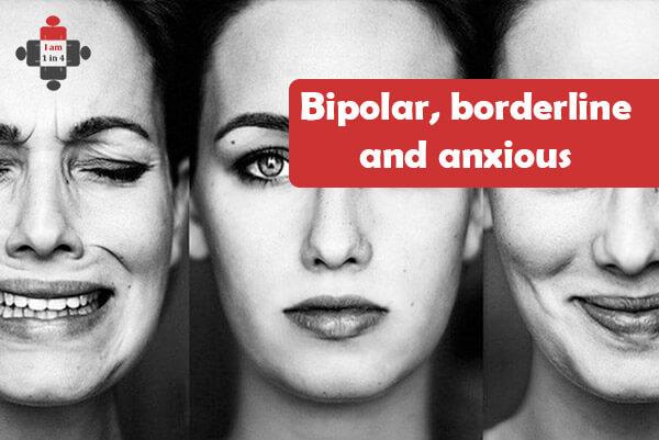 Bipolar, borderline and anxious