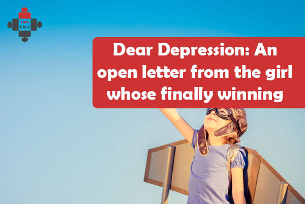 Dear Depression: An open letter from the girl who's finally winning