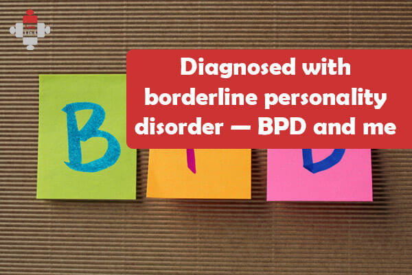 Diagnosed with borderline personality disorder — BPD and me