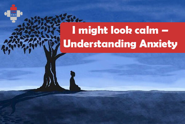 I might look calm – Understanding Anxiety