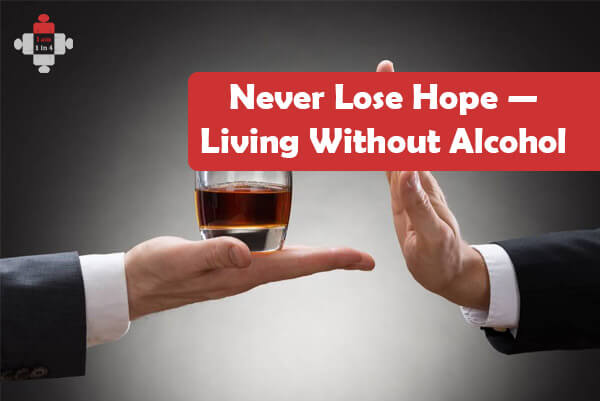 Never Lose Hope — Living Without Alcohol