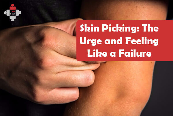 Skin Picking: The Urge and Feeling Like a Failure