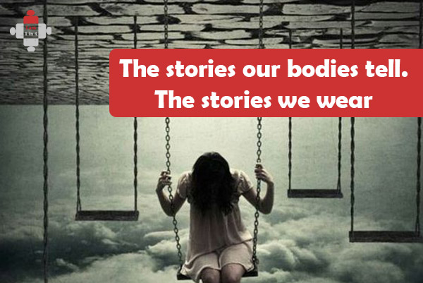 The stories our bodies tell. The stories we wear