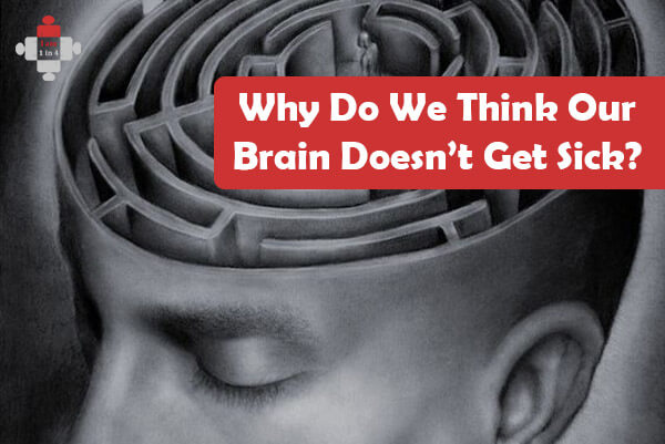 Why Do We Think Our Brain Doesn't Get Sick?