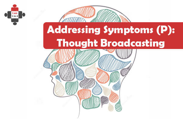 Addressing Symptoms (P): Thought Broadcasting