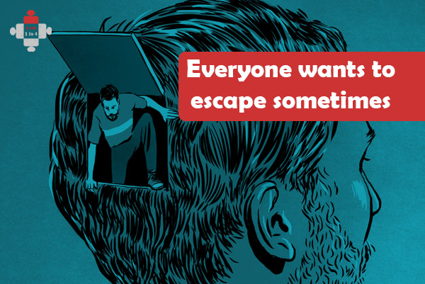 Everyone wants to escape sometimes