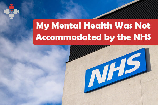 My Mental Health Was Not Accommodated by the NHS