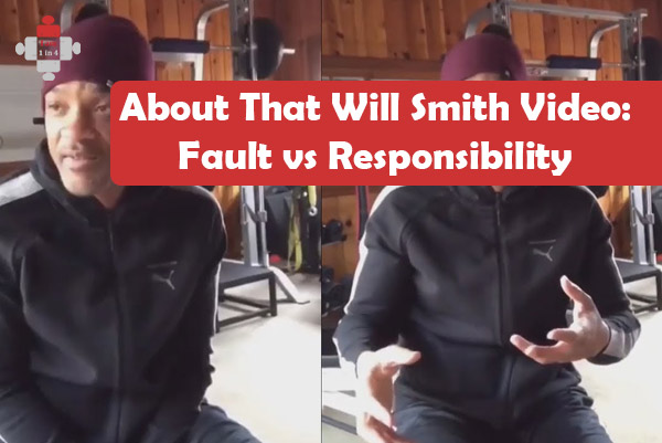 About That Will Smith Video: Fault vs Responsibility
