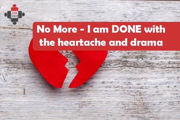 No More - I am DONE with the heartache and drama - I am 1 in 4
