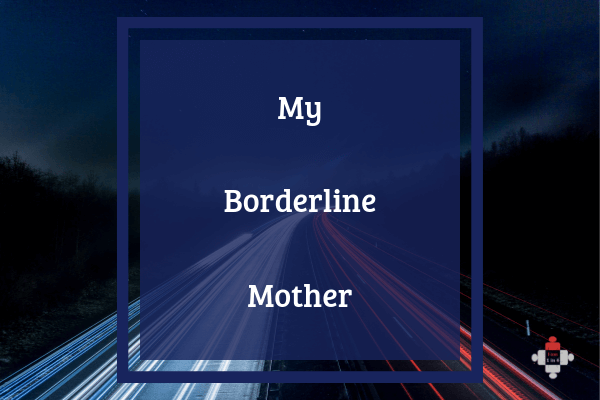 My Borderline Mother - I am 1 in 4