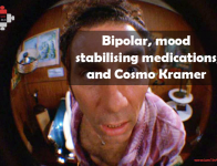 Bipolar, mood stabilising medications, and Cosmo Kramer