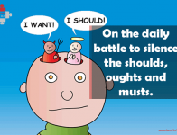 On the daily battle to silence the shoulds, oughts and musts.