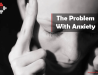 The Problem With Anxiety
